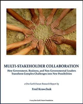 Multi-Stakeholder Collaboration: How Government, Business, and Non-Governmental Leaders Transform Complex Challenges into New Possibilities